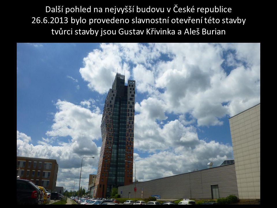 Další pohled na nejvyšší budovu v České republice 26.6.2013 bylo provedeno slavnostní otevření této stavby tvůrci stavby jsou Gustav Křivinka a Aleš Burian