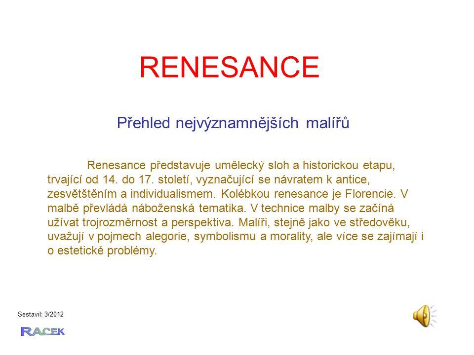 RENESANCE Sestavil: 3/2012 Renesance představuje umělecký sloh a historickou etapu, trvající od 14.