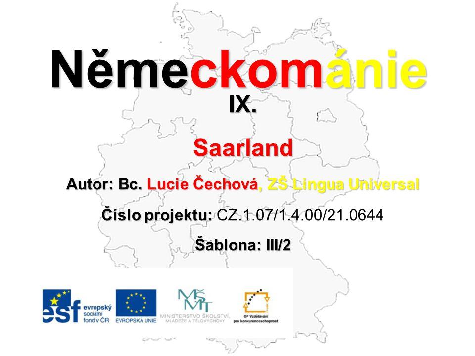 Německománie IX.Saarland Autor: Bc. Lucie Čechová, ZŠ Lingua Universal Číslo projektu: Číslo projektu: CZ.1.07/1.4.00/21.0644 Šablona: III/2