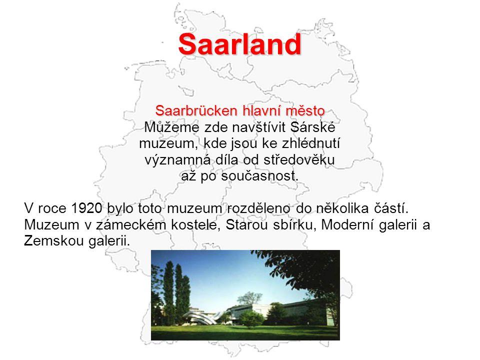 Saarland Saarbrücken hlavní město Můžeme zde navštívit Sárské muzeum, kde jsou ke zhlédnutí významná díla od středověku až po současnost. V roce 1920