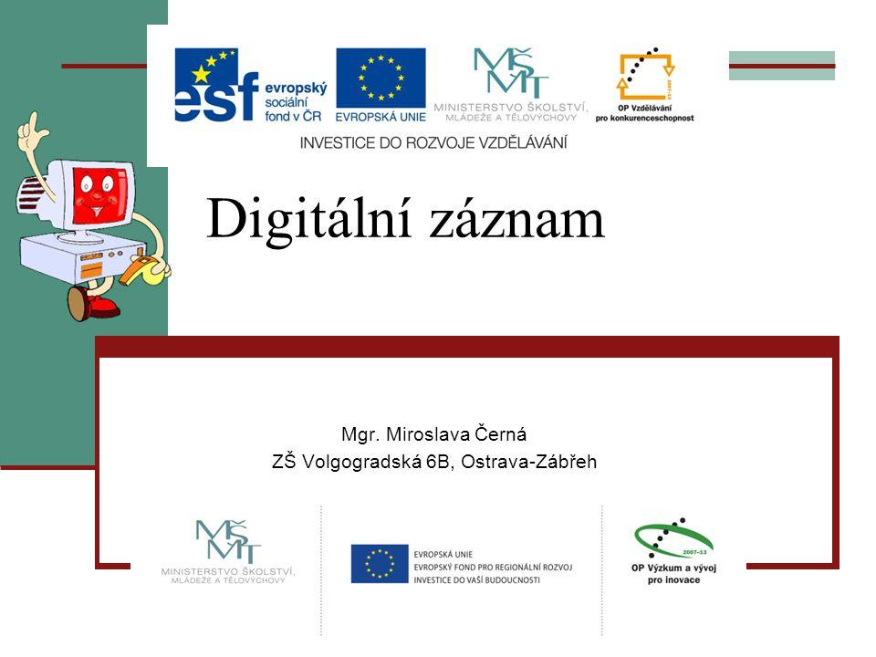 Digitální záznam Mgr. Miroslava Černá ZŠ Volgogradská 6B, Ostrava-Zábřeh