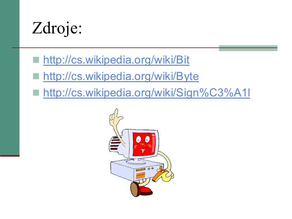Zdroje: http://cs.wikipedia.org/wiki/Bit http://cs.wikipedia.org/wiki/Byte http://cs.wikipedia.org/wiki/Sign%C3%A1l