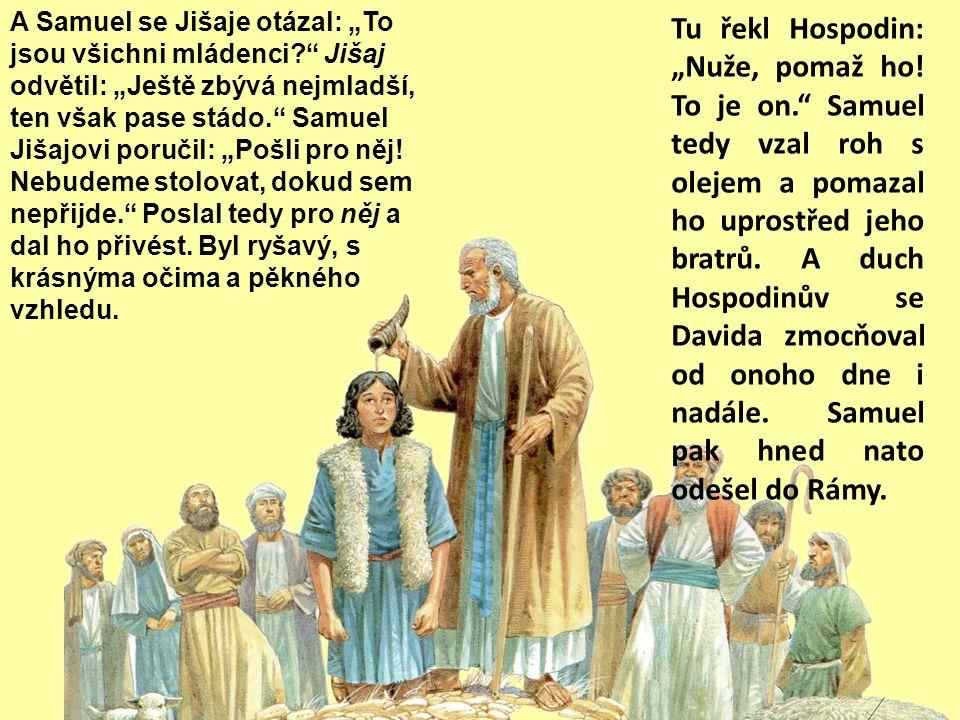 """Jišaj Samuel vykonal, co řekl Hospodin. Když přišel do Betléma, vyděšení starší města mu spěchali vstříc s otázkou: """"Přinášíš pokoj?""""Odvětil: """"Pokoj."""