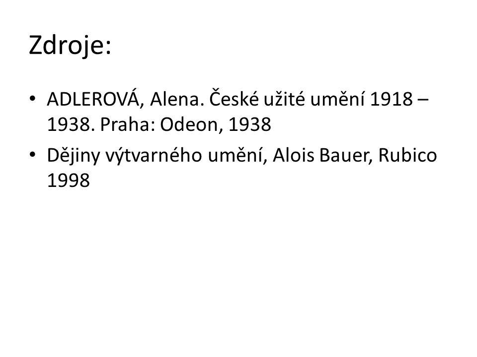 Zdroje: ADLEROVÁ, Alena. České užité umění 1918 – 1938. Praha: Odeon, 1938 Dějiny výtvarného umění, Alois Bauer, Rubico 1998