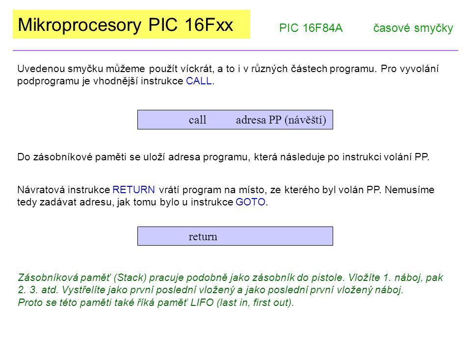 Mikroprocesory PIC 16Fxx Uvedenou smyčku můžeme použít víckrát, a to i v různých částech programu.
