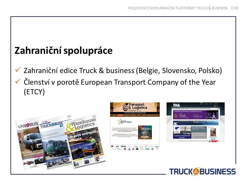 Zahraniční spolupráce Zahraniční edice Truck & business (Belgie, Slovensko, Polsko) Členství v porotě European Transport Company of the Year (ETCY) PREZENTACE KOMUNIKAČNÍ PLATFORMY TRUCK & BUSINESS 7/10