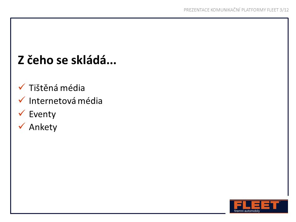 Tištěná média FLEET firemní automobily (od 2004) FLEET monotematická vydání (od 2010) FLEET Nominační příloha (od 2008) FLEET Best Of...