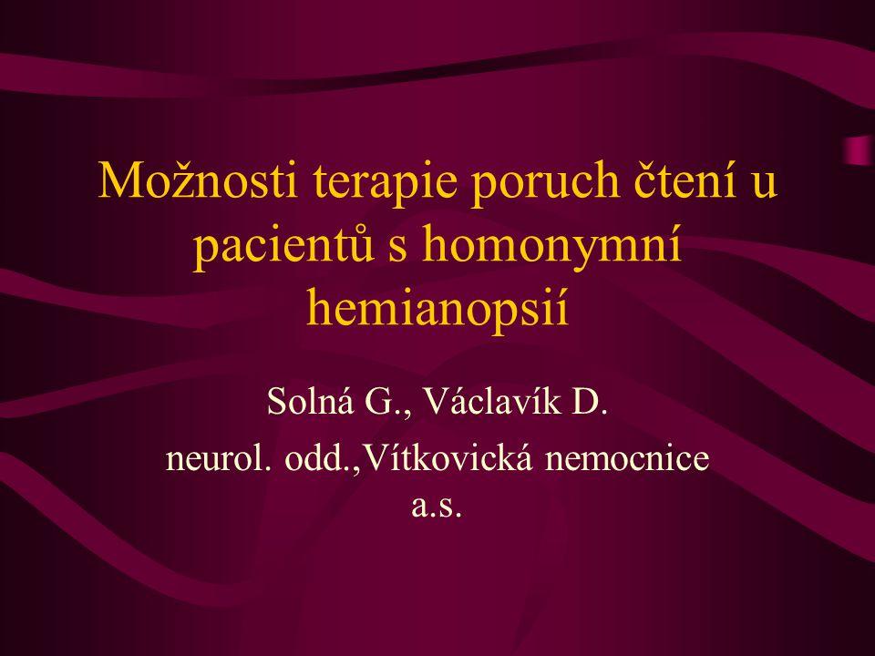 Možnosti terapie poruch čtení u pacientů s homonymní hemianopsií Solná G., Václavík D. neurol. odd.,Vítkovická nemocnice a.s.