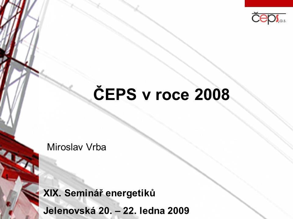 ČEPS v roce 2008 Miroslav Vrba XIX. Seminář energetiků Jelenovská 20. – 22. ledna 2009