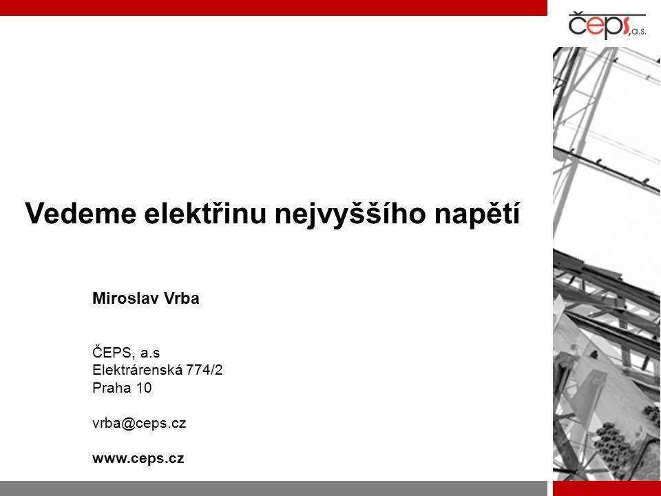 Vedeme elektřinu nejvyššího napětí Miroslav Vrba ČEPS, a.s Elektrárenská 774/2 Praha 10 vrba@ceps.cz www.ceps.cz
