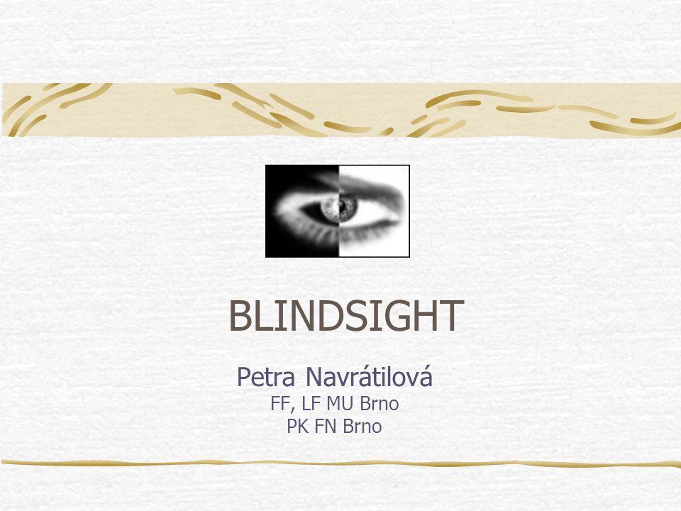 Souhrn Existují dva hlavní mechanismy vysvětlující blindsigt: - Subkortikální projekce (z retiny přes colliculus superior do Pulvinárních oblastí thalamu a pak do sekundárních zrakových oblastí V5, V4) - Projekce obcházející primární zrakový kortex (z nucleus geniculatum laterale přímo do sekundárních zrakových oblastí V2, V4) Blindsight není výsledek degradovaného normálního vidění