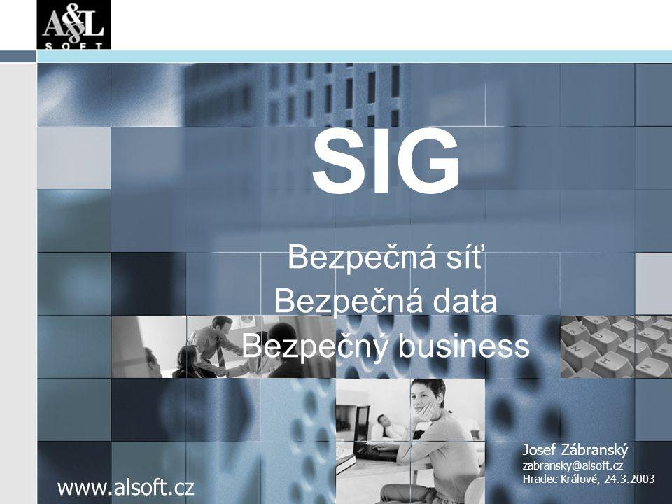 www.alsoft.cz SIG Bezpečná síť Bezpečná data Bezpečný business Josef Zábranský zabransky@alsoft.cz Hradec Králové, 24.3.2003