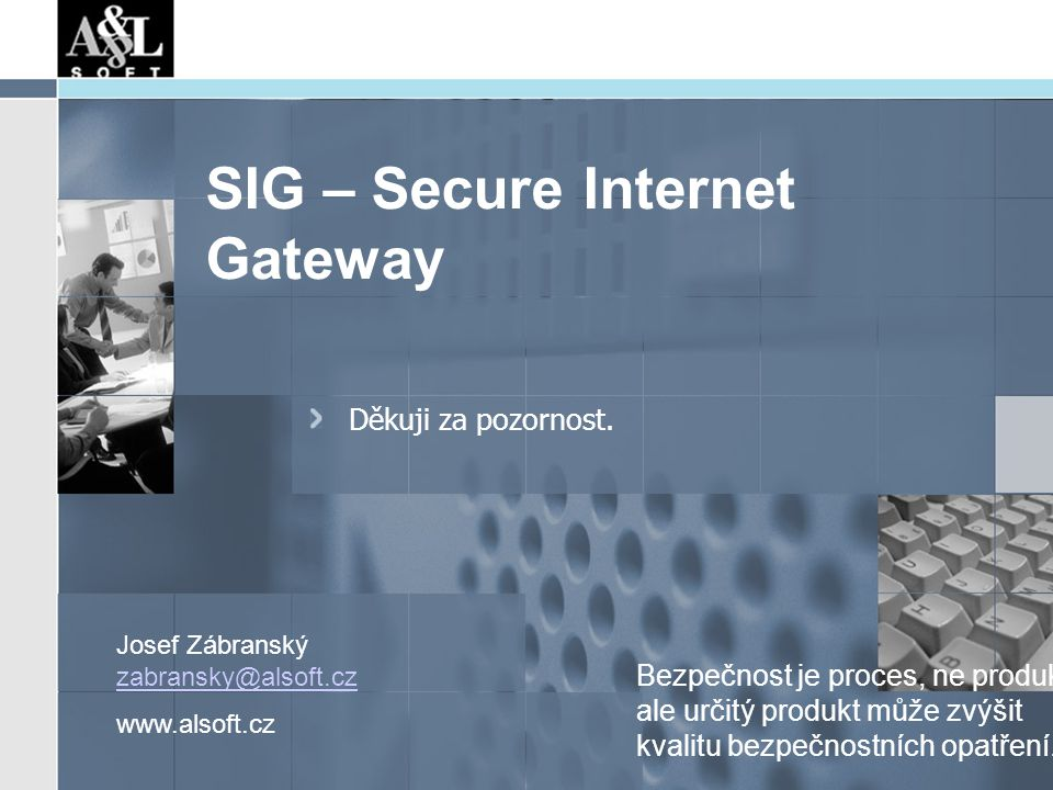 SIG – Secure Internet Gateway Děkuji za pozornost.