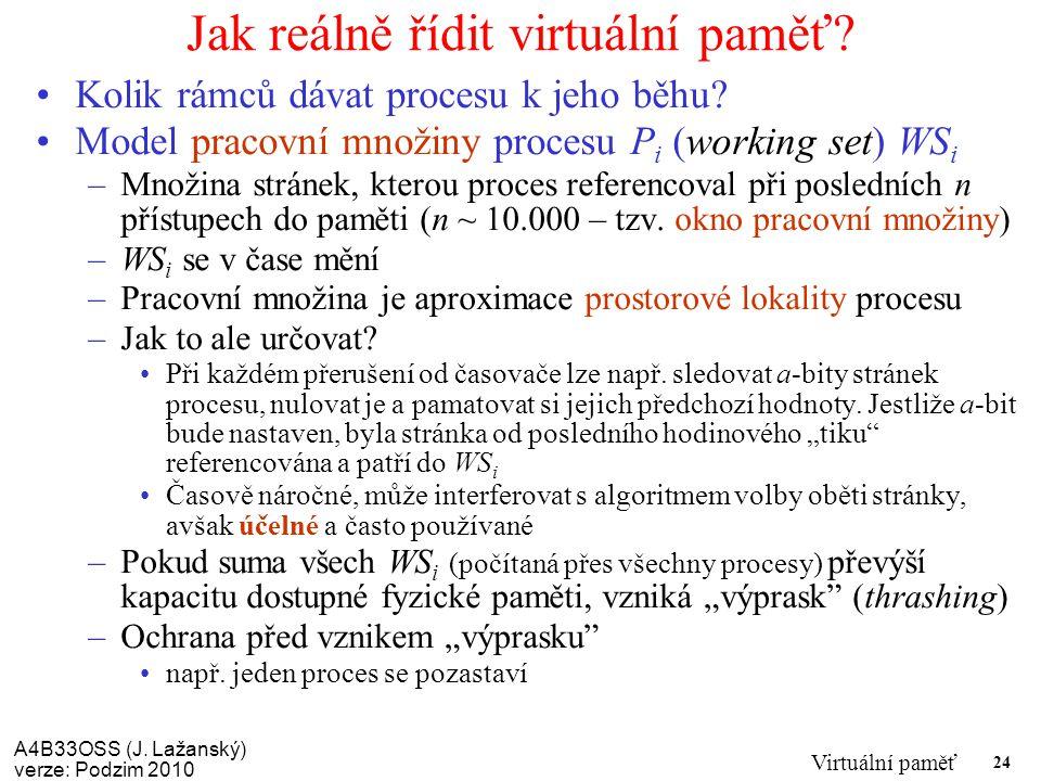 A4B33OSS (J.Lažanský) verze: Podzim 2010 Virtuální paměť 24 Jak reálně řídit virtuální paměť.