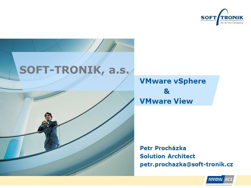 SOFT-TRONIK, a.s. VMware vSphere & VMware View Petr Procházka Solution Architect petr.prochazka@soft-tronik.cz