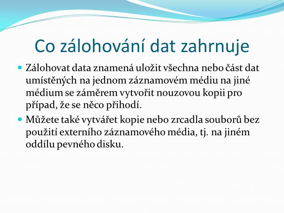Co zálohování dat zahrnuje Zálohovat data znamená uložit všechna nebo část dat umístěných na jednom záznamovém médiu na jiné médium se záměrem vytvoři