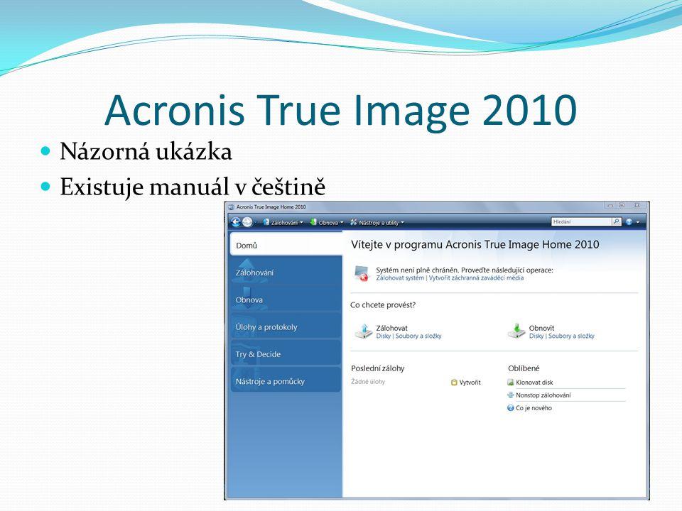 Acronis True Image 2010 Názorná ukázka Existuje manuál v češtině