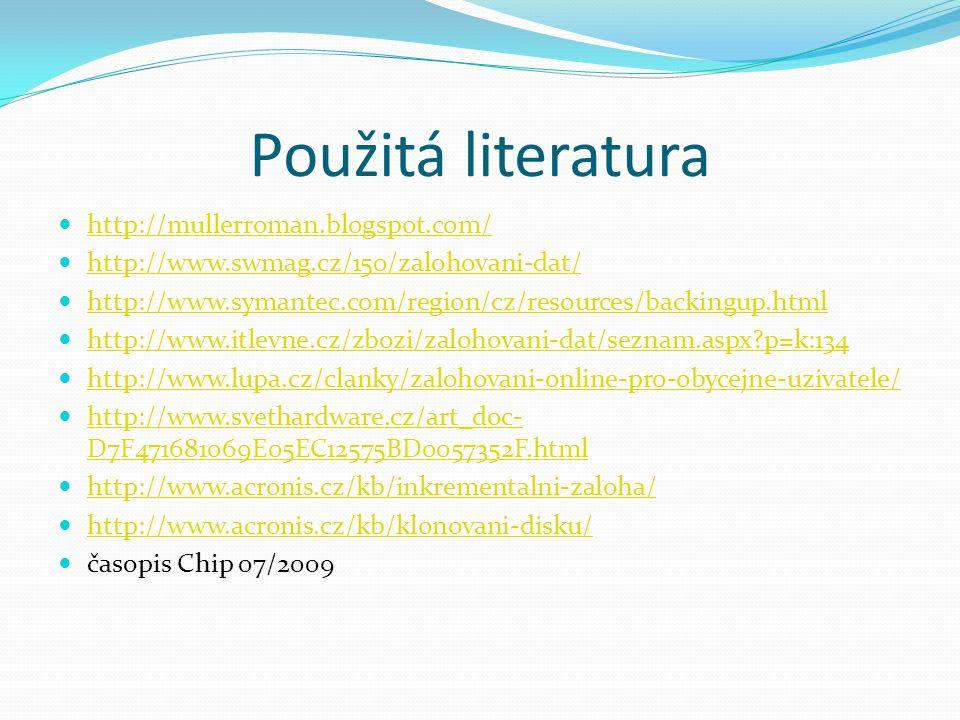 Použitá literatura http://mullerroman.blogspot.com/ http://www.swmag.cz/150/zalohovani-dat/ http://www.symantec.com/region/cz/resources/backingup.html