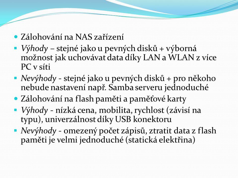 Zálohování na NAS zařízení  Výhody – stejné jako u pevných disků + výborná možnost jak uchovávat data díky LAN a WLAN z více PC v síti  Nevýhody - s