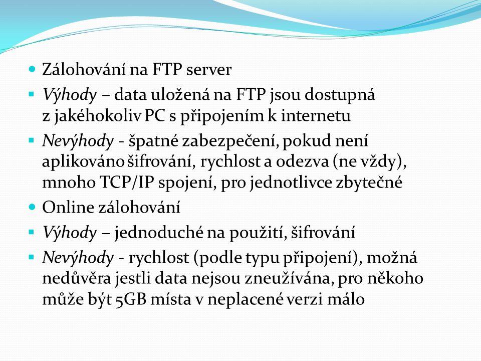 Zálohování na FTP server  Výhody – data uložená na FTP jsou dostupná z jakéhokoliv PC s připojením k internetu  Nevýhody - špatné zabezpečení, pokud