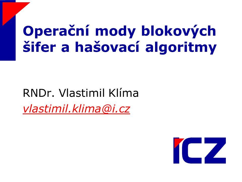 Operační mody blokových šifer a hašovací algoritmy RNDr. Vlastimil Klíma vlastimil.klima@i.cz