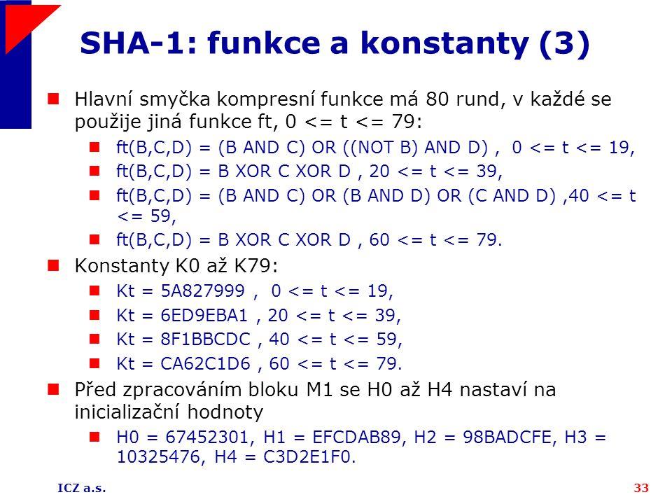 ICZ a.s.33 SHA-1: funkce a konstanty (3) Hlavní smyčka kompresní funkce má 80 rund, v každé se použije jiná funkce ft, 0 <= t <= 79: ft(B,C,D) = (B AN