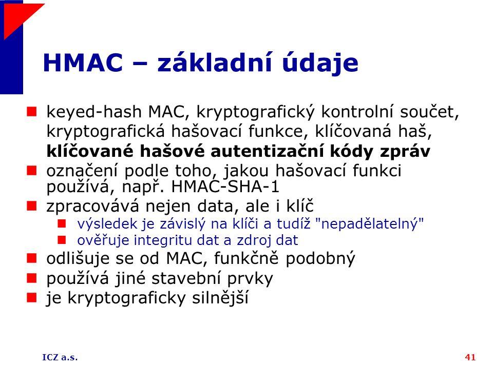 ICZ a.s.41 HMAC – základní údaje keyed-hash MAC, kryptografický kontrolní součet, kryptografická hašovací funkce, klíčovaná haš, klíčované hašové aute
