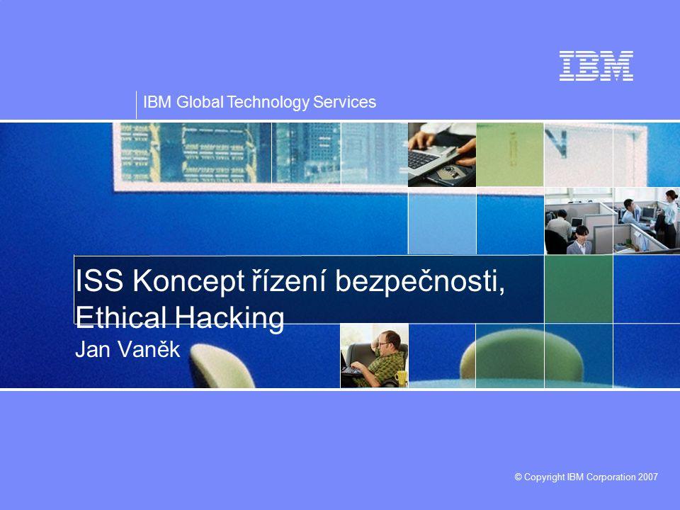 """IBM Global Technology Services © Copyright IBM Corporation 2007 32 Často se vyskytující nálezy oŠpatně volená uživatelská hesla oNeaplikované opravy známých bezpečnostních chyb oChyby v kódu aplikací SQL injection XSS oTestovací prostředí a aplikace Nedůslednost Defaultní nastavení oTestovací přístupy """"Admin backdoors"""