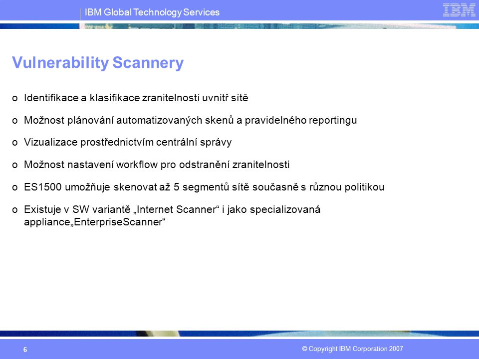IBM Global Technology Services © Copyright IBM Corporation 2007 27 Co je Ethical Hacking.