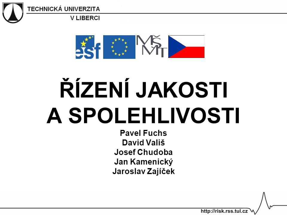 ŘÍZENÍ JAKOSTI A SPOLEHLIVOSTI Pavel Fuchs David Vališ Josef Chudoba Jan Kamenický Jaroslav Zajíček
