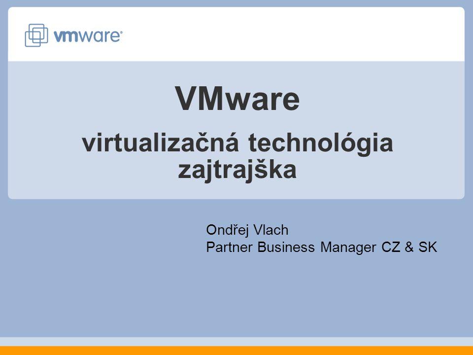 VMware virtualizačná technológia zajtrajška Ondřej Vlach Partner Business Manager CZ & SK