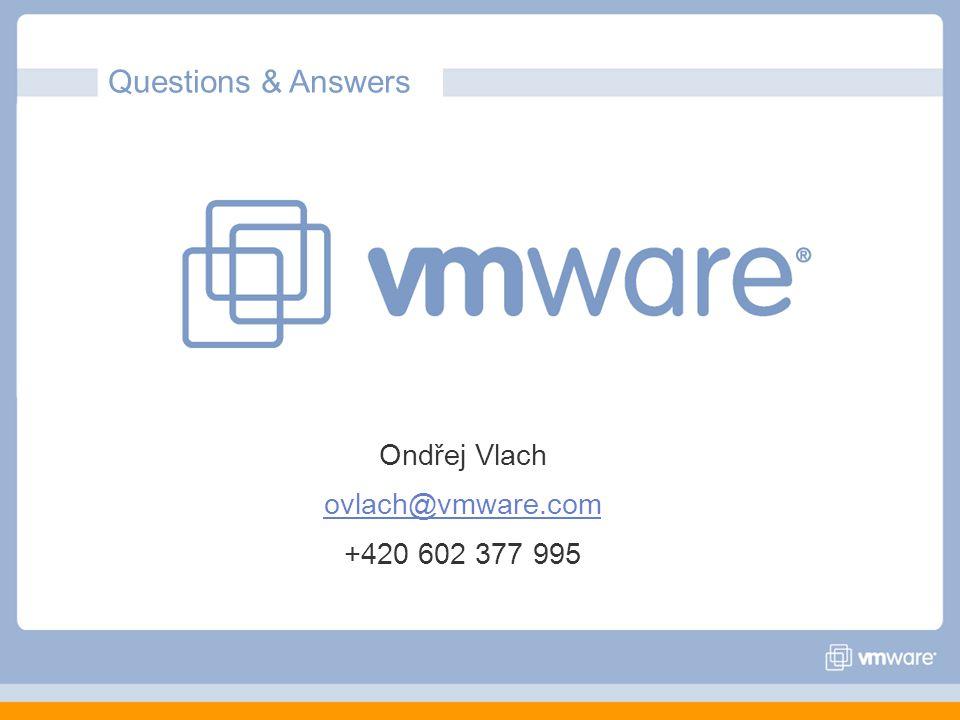 Questions & Answers Ondřej Vlach ovlach@vmware.com +420 602 377 995