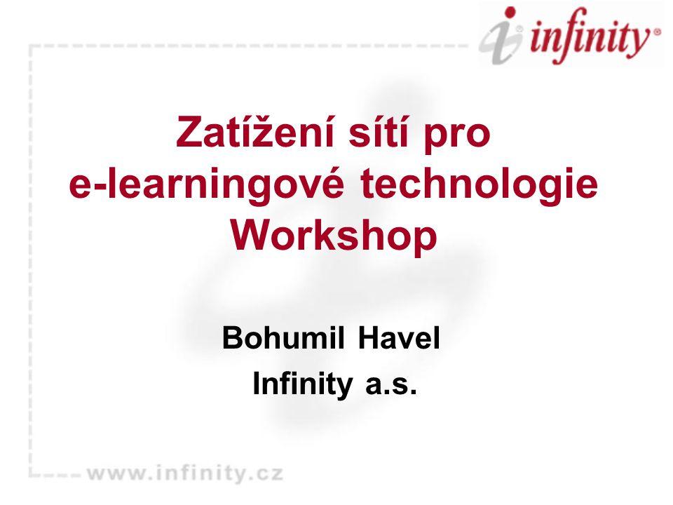 Zatížení sítí pro e-learningové technologie Workshop Bohumil Havel Infinity a.s.