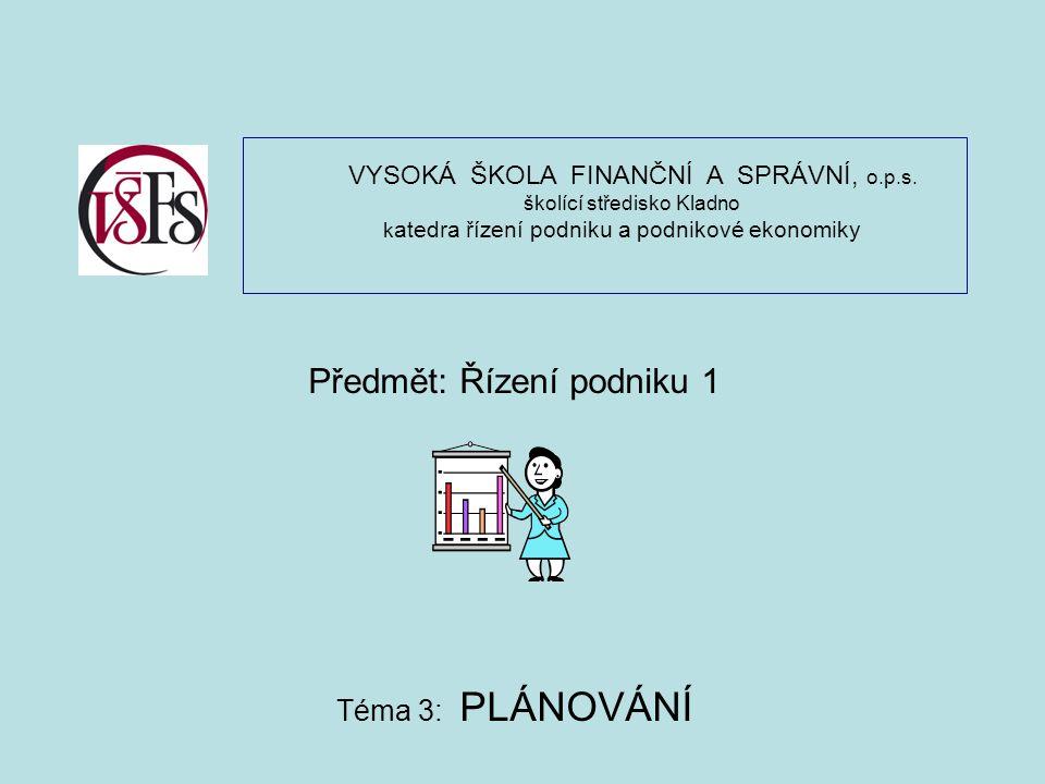 Předmět: Řízení podniku 1 Téma 3: PLÁNOVÁNÍ VYSOKÁ ŠKOLA FINANČNÍ A SPRÁVNÍ, o.p.s. školící středisko Kladno k atedra řízení podniku a podnikové ekono