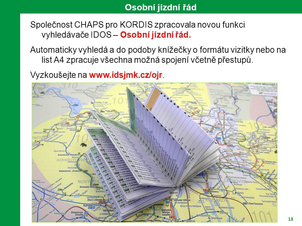 13 Osobní jízdní řád Společnost CHAPS pro KORDIS zpracovala novou funkci vyhledávače IDOS – Osobní jízdní řád. Automaticky vyhledá a do podoby knížečk