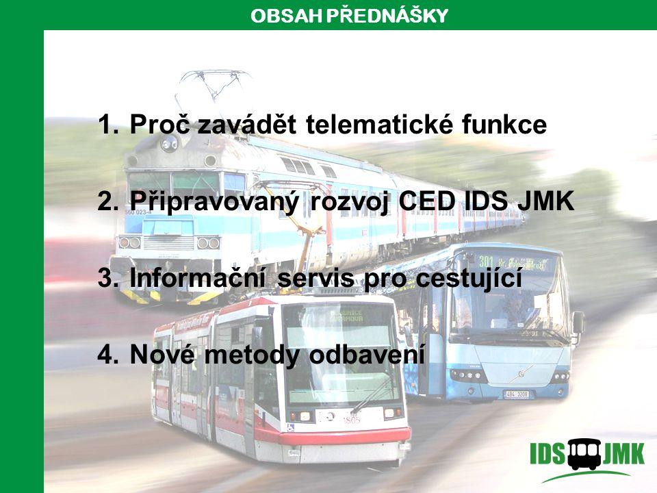 2 1. Proč zavádět telematické funkce 2. Připravovaný rozvoj CED IDS JMK 3. Informační servis pro cestující 4. Nové metody odbavení OBSAH P Ř EDNÁŠKY