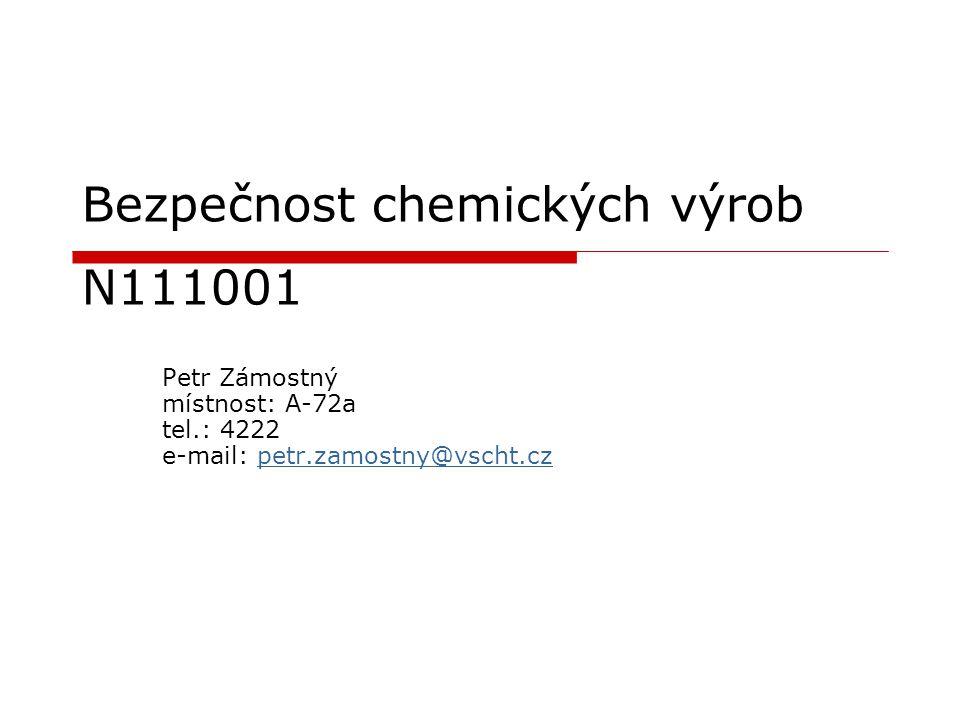 Bezpečnost chemických výrob N111001 Petr Zámostný místnost: A-72a tel.: 4222 e-mail: petr.zamostny@vscht.czpetr.zamostny@vscht.cz