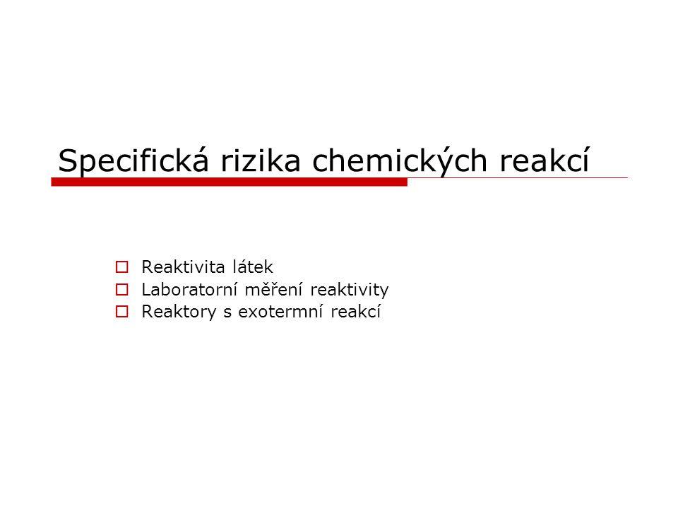 Specifická rizika chemických reakcí  Reaktivita látek  Laboratorní měření reaktivity  Reaktory s exotermní reakcí