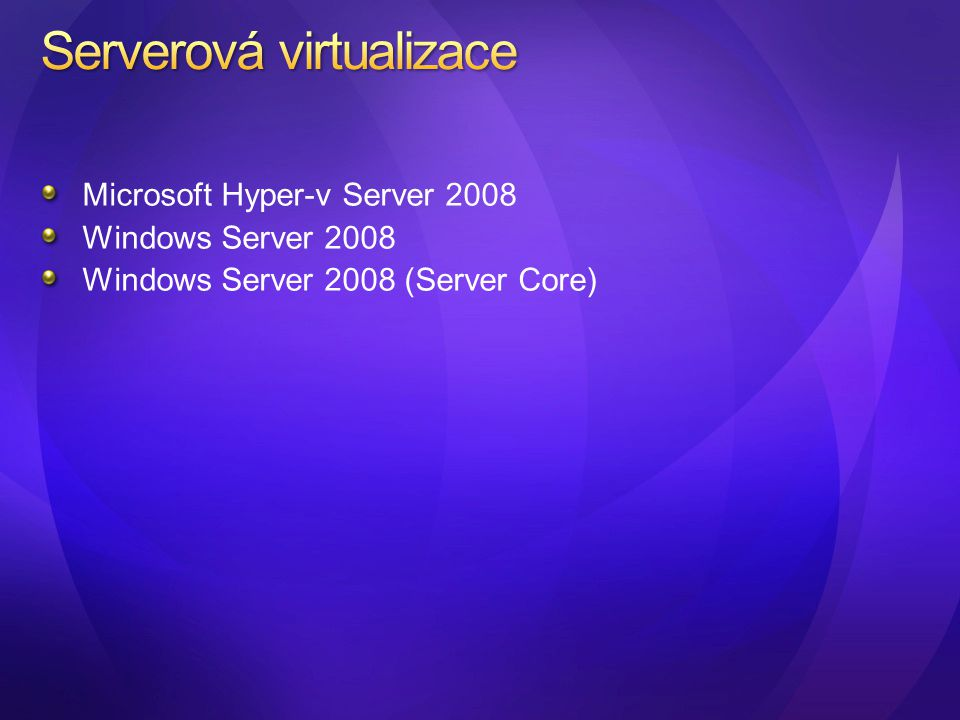 Vlastnosti 64-bit fyzický systém s W2K8 64bit 32-bit a 64-bit systémy ve virtuálním stroji Multiprocessing (4) ve virtuálním stroji Snapshotting, podpora VSS Clustering Vylepšené řízení zdrojů CPU a I/O Offline manipulace s.VHD Integrace se skupinovou politikou Využití Windows Server Core Snadný přechod z Virtual Server