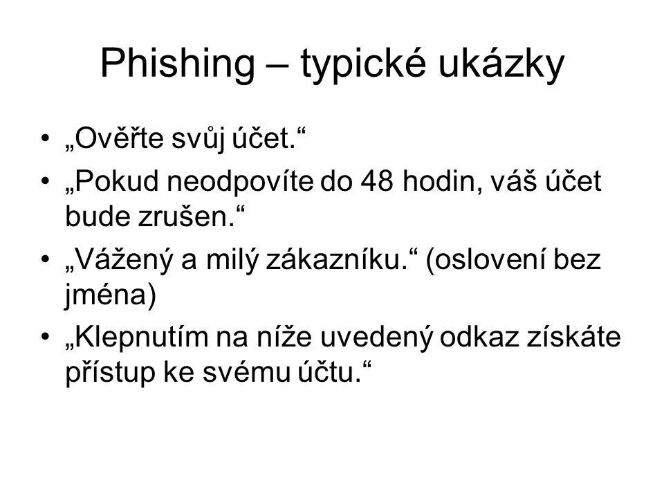 """Phishing – typické ukázky """"Ověřte svůj účet. """"Pokud neodpovíte do 48 hodin, váš účet bude zrušen. """"Vážený a milý zákazníku. (oslovení bez jména) """"Klepnutím na níže uvedený odkaz získáte přístup ke svému účtu."""