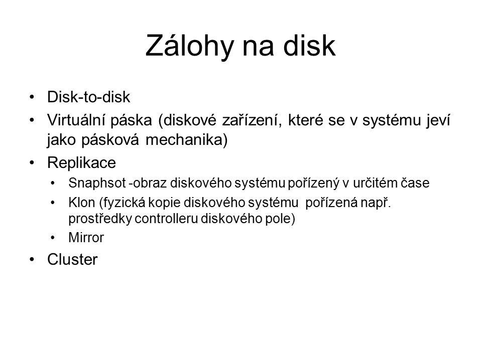 Zálohy na disk Disk-to-disk Virtuální páska (diskové zařízení, které se v systému jeví jako pásková mechanika) Replikace Snaphsot -obraz diskového systému pořízený v určitém čase Klon (fyzická kopie diskového systému pořízená např.