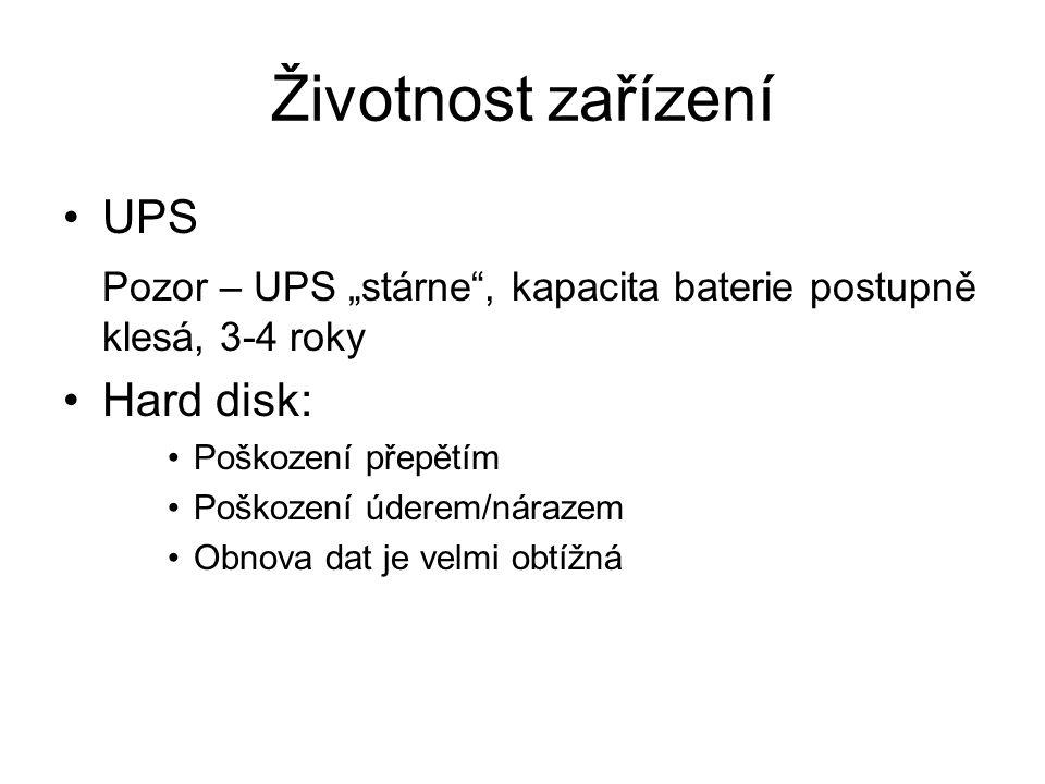 """Životnost zařízení UPS Pozor – UPS """"stárne , kapacita baterie postupně klesá, 3-4 roky Hard disk: Poškození přepětím Poškození úderem/nárazem Obnova dat je velmi obtížná"""