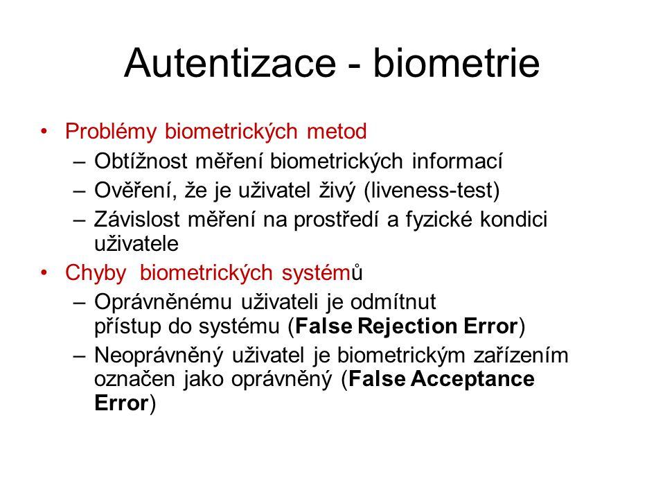 Autentizace - biometrie Problémy biometrických metod –Obtížnost měření biometrických informací –Ověření, že je uživatel živý (liveness-test) –Závislost měření na prostředí a fyzické kondici uživatele Chyby biometrických systémů –Oprávněnému uživateli je odmítnut přístup do systému (False Rejection Error) –Neoprávněný uživatel je biometrickým zařízením označen jako oprávněný (False Acceptance Error)