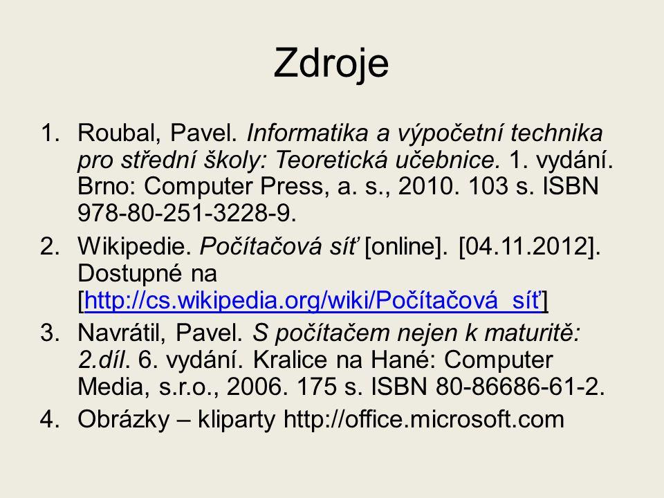 Zdroje 1.Roubal, Pavel.Informatika a výpočetní technika pro střední školy: Teoretická učebnice.