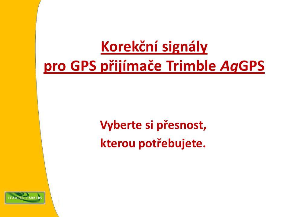 Korekční signály pro GPS přijímače Trimble AgGPS Vyberte si přesnost, kterou potřebujete.