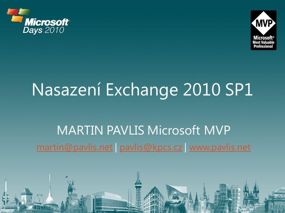 Nasazení Exchange 2010 SP1 MARTIN PAVLIS Microsoft MVP martin@pavlis.netmartin@pavlis.net | pavlis@kpcs.cz | www.pavlis.netpavlis@kpcs.czwww.pavlis.ne