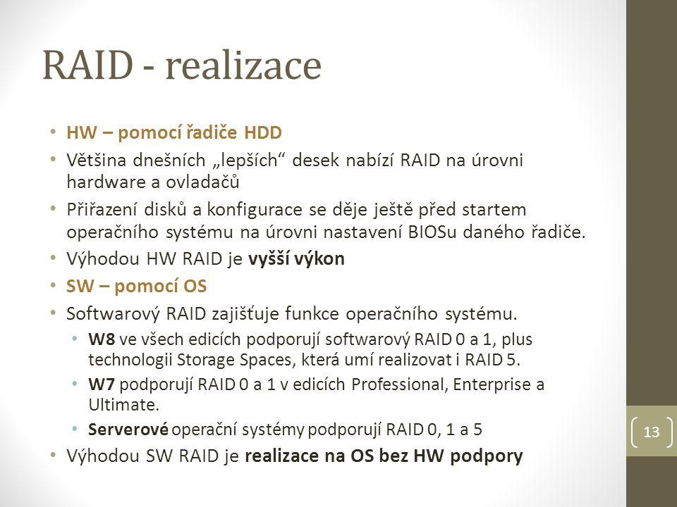 """13 RAID - realizace HW – pomocí řadiče HDD Většina dnešních """"lepších desek nabízí RAID na úrovni hardware a ovladačů Přiřazení disků a konfigurace se děje ještě před startem operačního systému na úrovni nastavení BIOSu daného řadiče."""