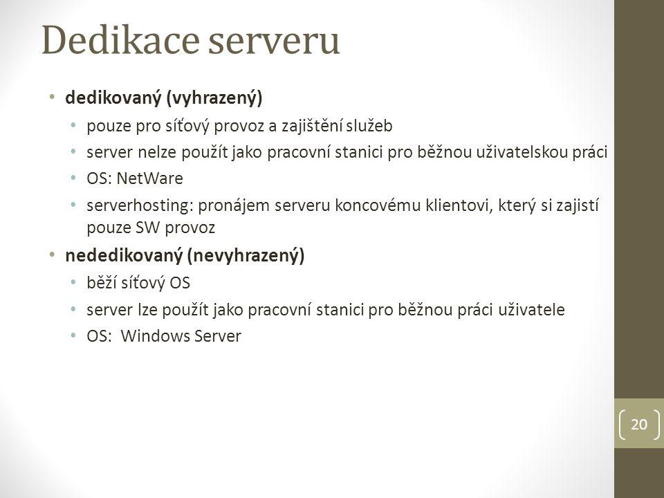 20 Dedikace serveru dedikovaný (vyhrazený) pouze pro síťový provoz a zajištění služeb server nelze použít jako pracovní stanici pro běžnou uživatelskou práci OS: NetWare serverhosting: pronájem serveru koncovému klientovi, který si zajistí pouze SW provoz nededikovaný (nevyhrazený) běží síťový OS server lze použít jako pracovní stanici pro běžnou práci uživatele OS: Windows Server
