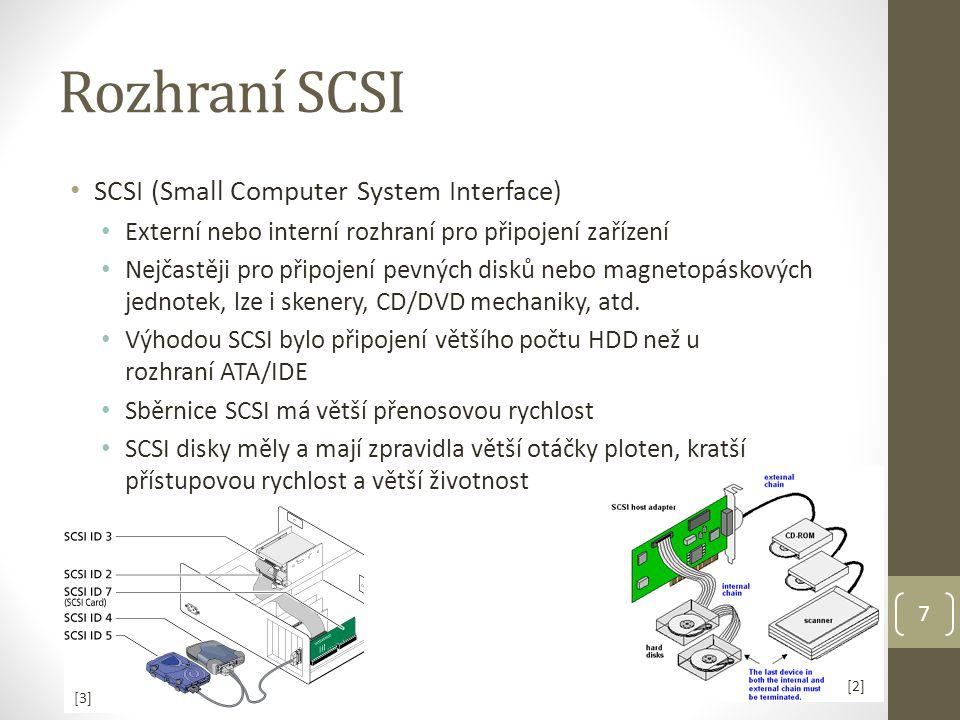 Rozhraní SCSI SCSI (Small Computer System Interface) Externí nebo interní rozhraní pro připojení zařízení Nejčastěji pro připojení pevných disků nebo magnetopáskových jednotek, lze i skenery, CD/DVD mechaniky, atd.