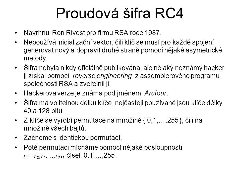 Proudová šifra RC4 Navrhnul Ron Rivest pro firmu RSA roce 1987. Nepoužívá inicializační vektor, čili klíč se musí pro každé spojení generovat nový a d